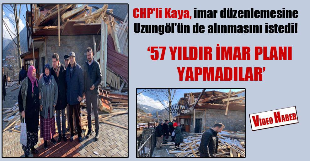 CHP'li Kaya, imar düzenlemesine Uzungöl'ün de alınmasını istedi!