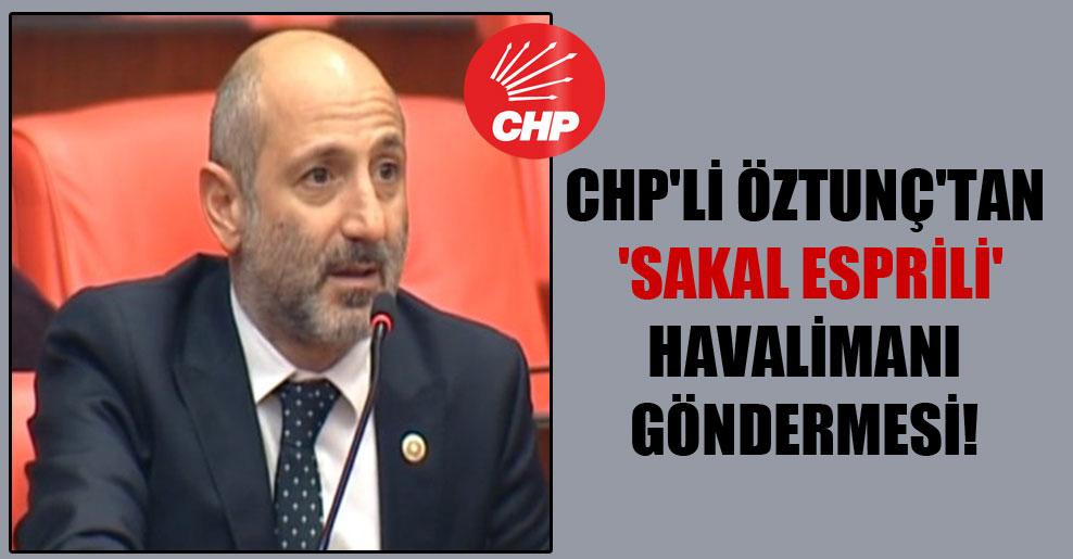 CHP'li Öztunç'tan 'sakal esprili' havalimanı göndermesi!