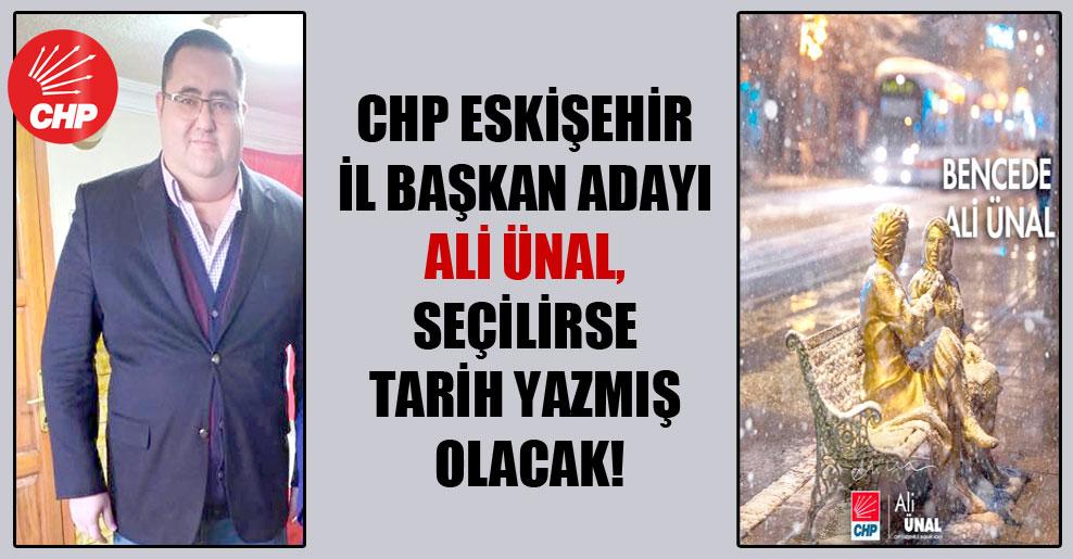 CHP Eskişehir İl Başkan Adayı Ali Ünal, seçilirse tarih yazmış olacak!