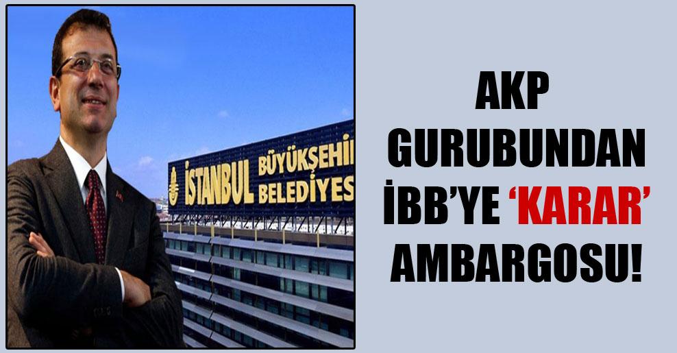 AKP gurubundan İBB'ye 'karar' ambargosu!