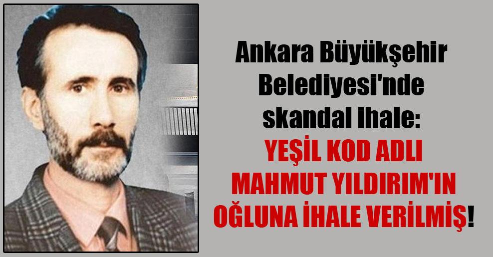 Ankara Büyükşehir Belediyesi'nde skandal ihale: Yeşil kod adlı Mahmut Yıldırım'ın oğluna ihale verilmiş!
