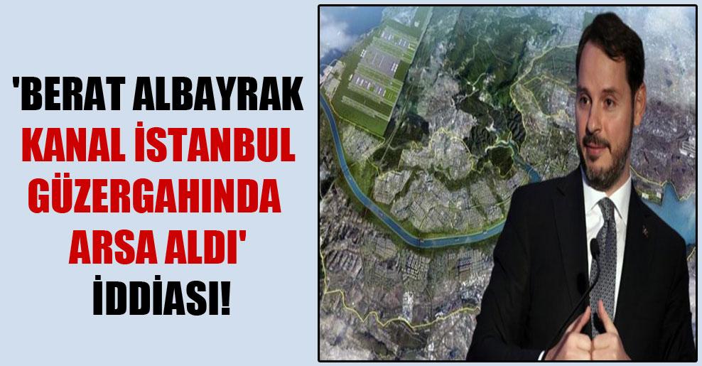 'Berat Albayrak Kanal İstanbul güzergahında arsa aldı' iddiası!
