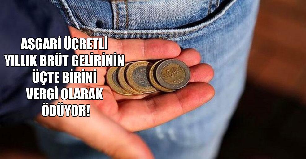 Asgari ücretli yıllık brüt gelirinin üçte birini vergi olarak ödüyor!