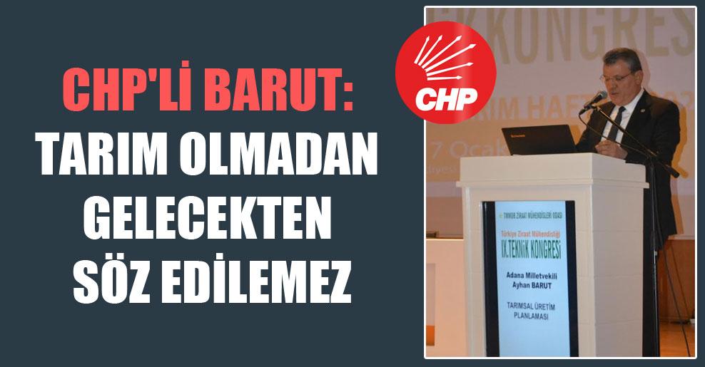 CHP'li Barut: Tarım olmadan gelecekten söz edilemez