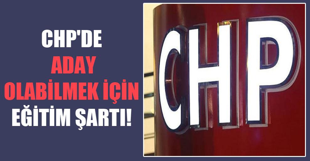 CHP'de aday olabilmek için eğitim şartı!