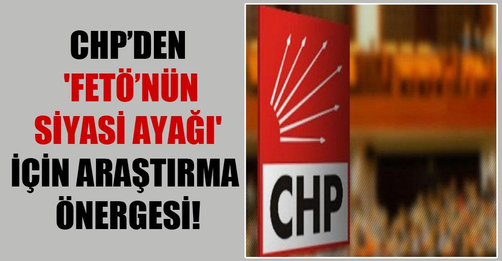 CHP'den 'FETÖ'nün siyasi ayağı' için araştırma önergesi!