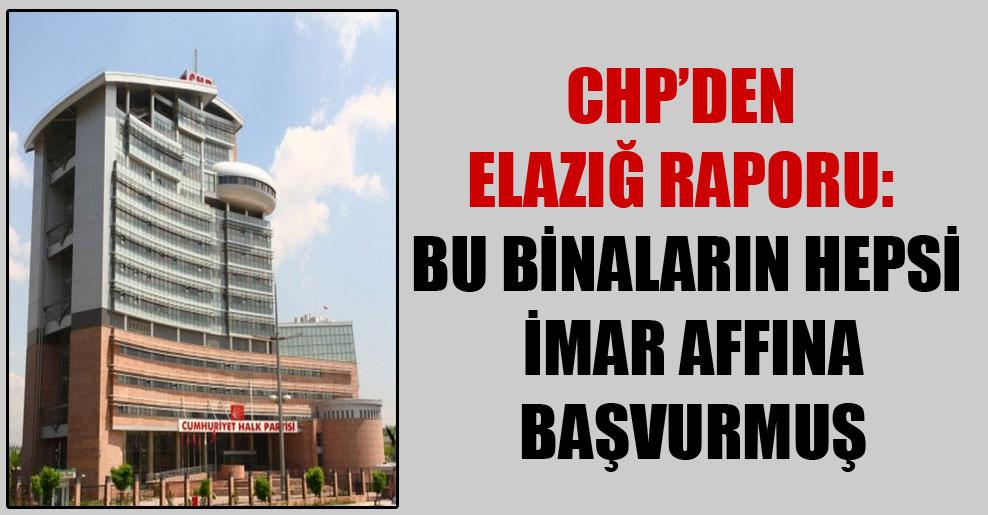 CHP'den Elazığ Raporu: Bu binaların hepsi imar affına başvurmuş