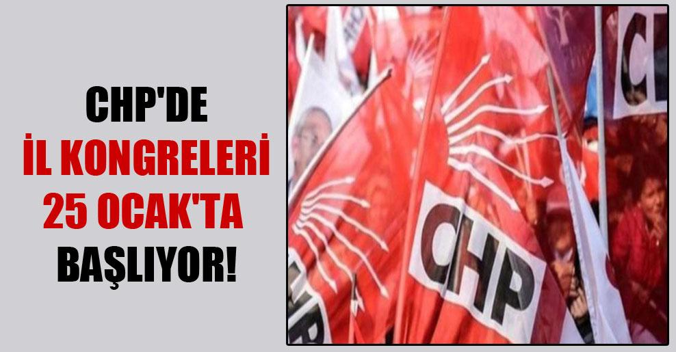 CHP'de il kongreleri 25 Ocak'ta başlıyor!