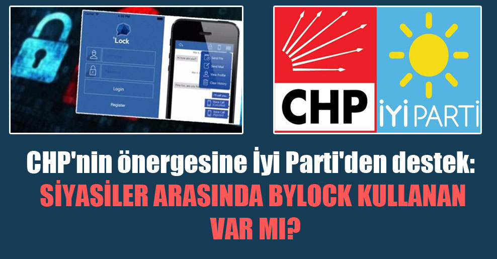 CHP'nin önergesine İyi Parti'den destek: Siyasiler arasında ByLock kullanan var mı?