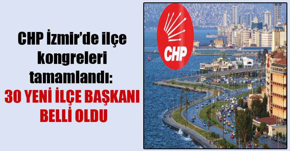 CHP İzmir'de ilçe kongreleri tamamlandı: 30 yeni ilçe başkanı belli oldu