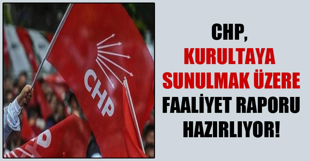 CHP, kurultaya sunulmak üzere faaliyet raporu hazırlıyor!