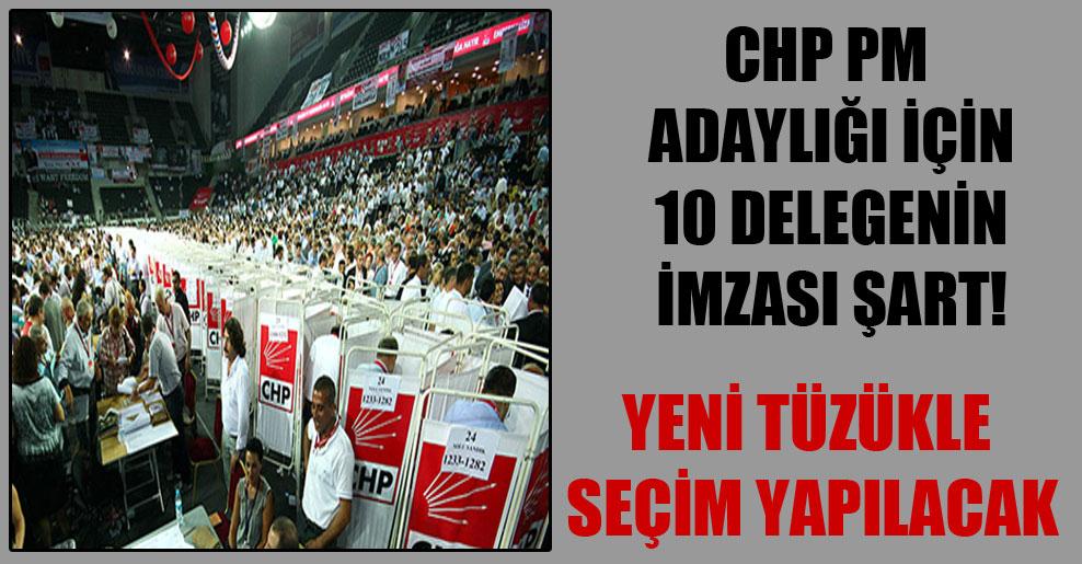 CHP PM adaylığı için 10 delegenin imzası şart!