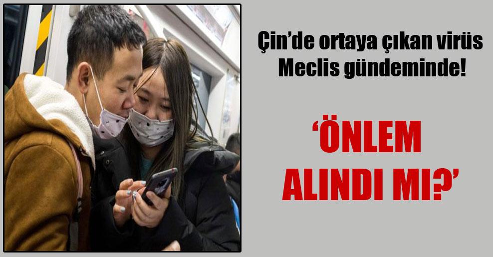 Çin'de ortaya çıkan virüs Meclis gündeminde!