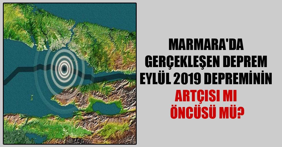 Marmara'da gerçekleşen deprem Eylül 2019 depreminin artçısı mı öncüsü mü?