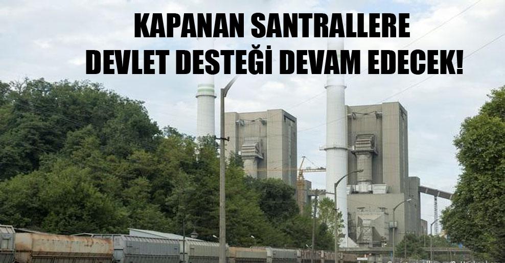 Kapanan santrallere devlet desteği devam edecek!