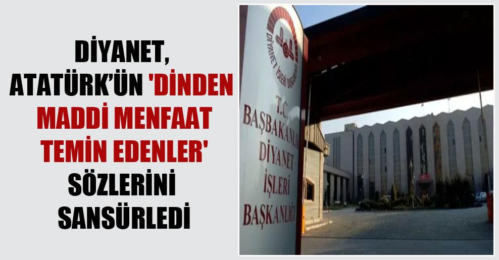Diyanet, Atatürk'ün 'Dinden maddi menfaat temin edenler' sözlerini sansürledi