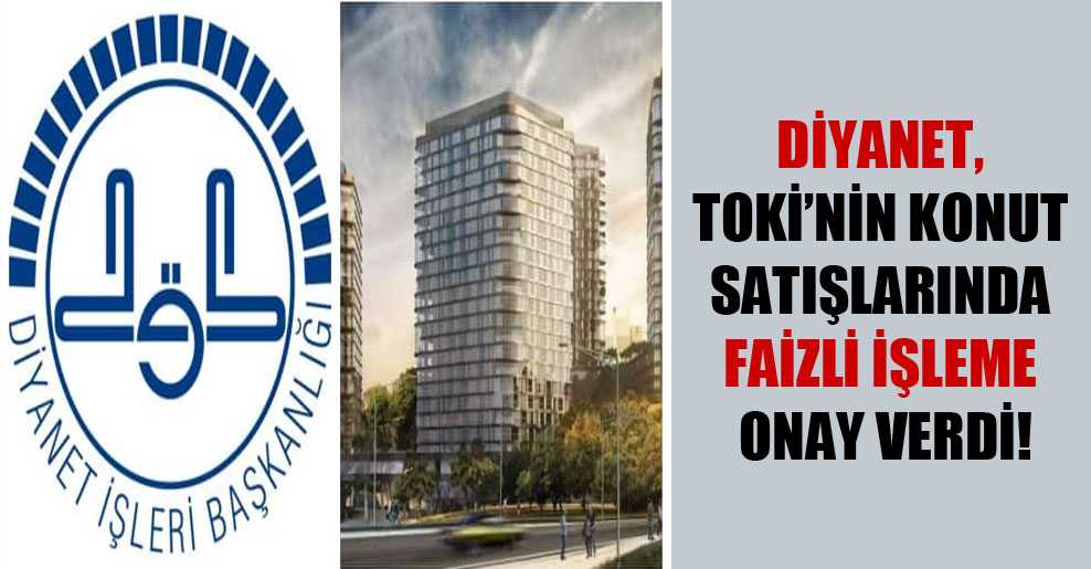 Diyanet, TOKİ'nin konut satışlarında faizli işleme onay verdi!