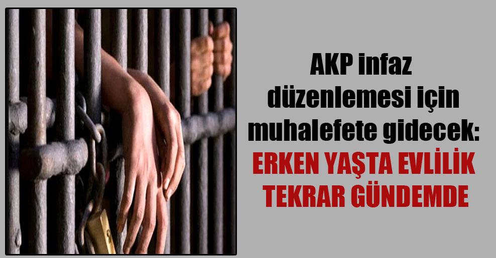 AKP infaz düzenlemesi için muhalefete gidecek: Erken yaşta evlilik tekrar gündemde