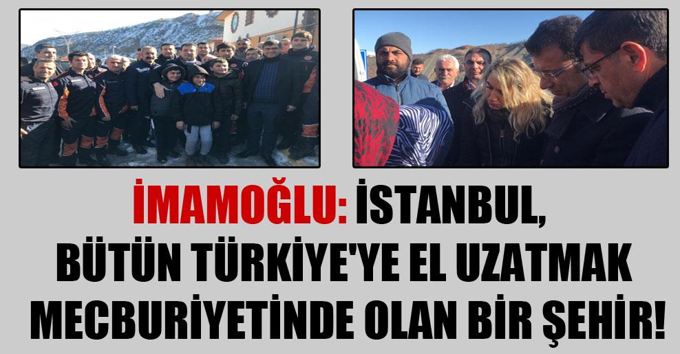 İmamoğlu: İstanbul, bütün Türkiye'ye el uzatmak mecburiyetinde olan bir şehir!