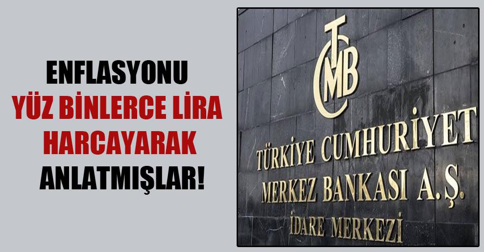 Enflasyonu yüz binlerce lira harcayarak anlatmışlar!