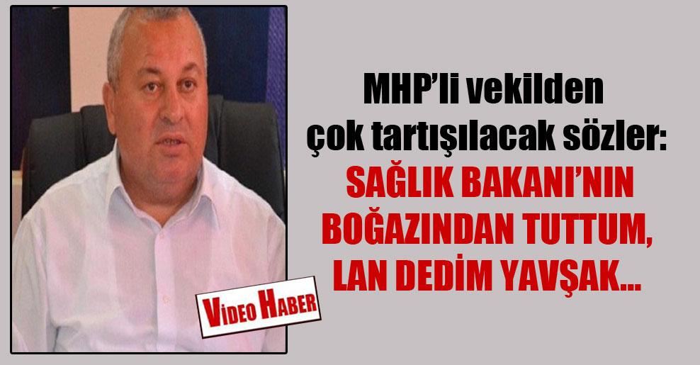 MHP'li vekilden çok tartışılacak sözler: Sağlık Bakanı'nın boğazından tuttum, lan dedim yavşak…