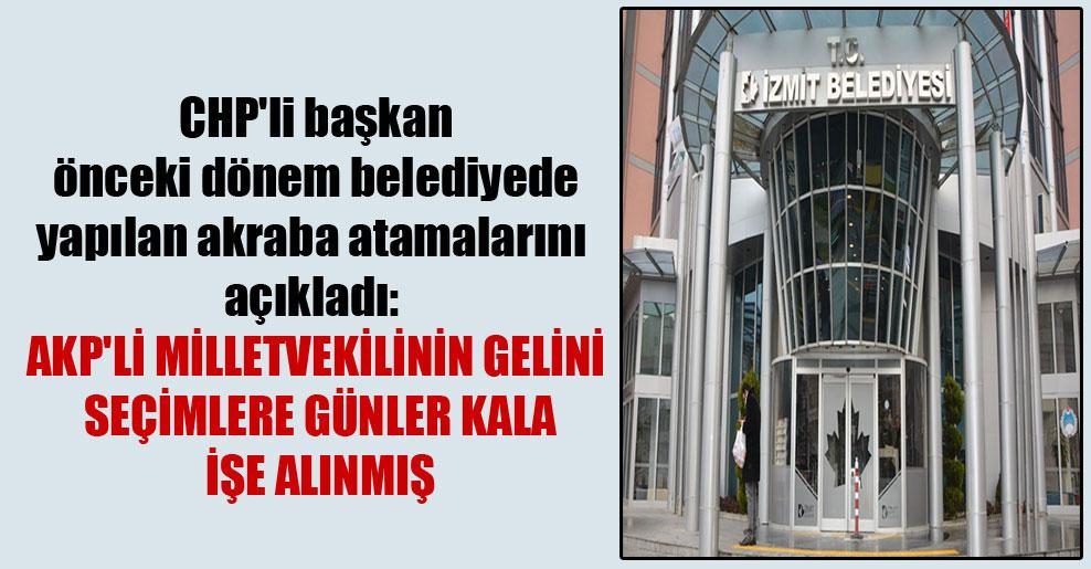 CHP'li başkan önceki dönem belediyede yapılan akraba atamalarını açıkladı: AKP'li milletvekilinin gelini seçimlere günler kala işe alınmış
