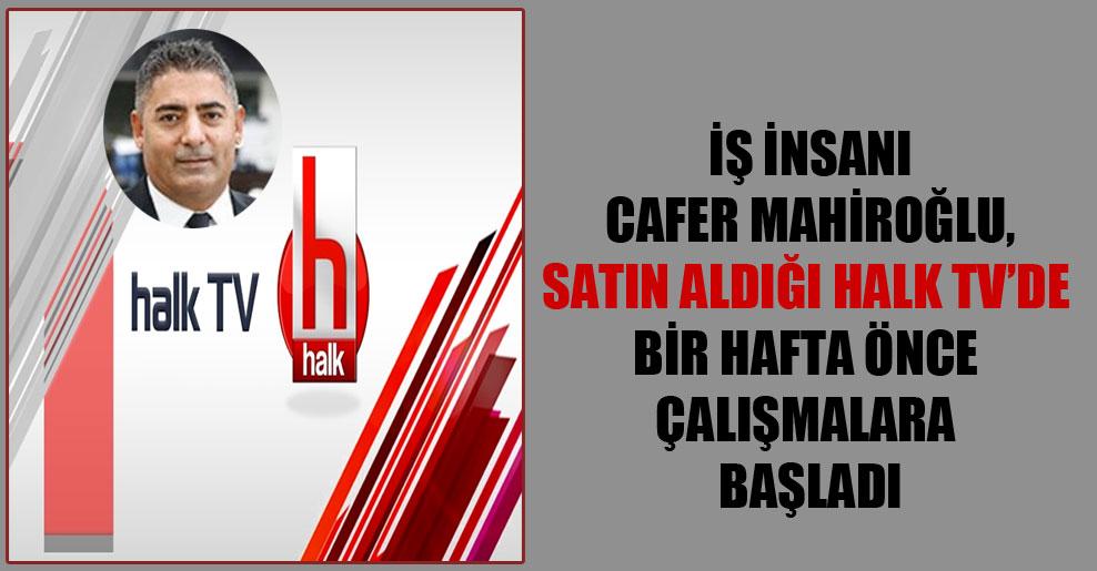 İş insanı Cafer Mahiroğlu, satın aldığı Halk TV'de bir hafta önce çalışmalara başladı
