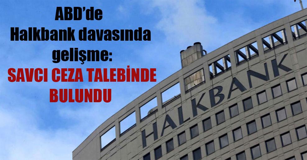 ABD'de Halkbank davasında gelişme: Savcı ceza talebinde bulundu!