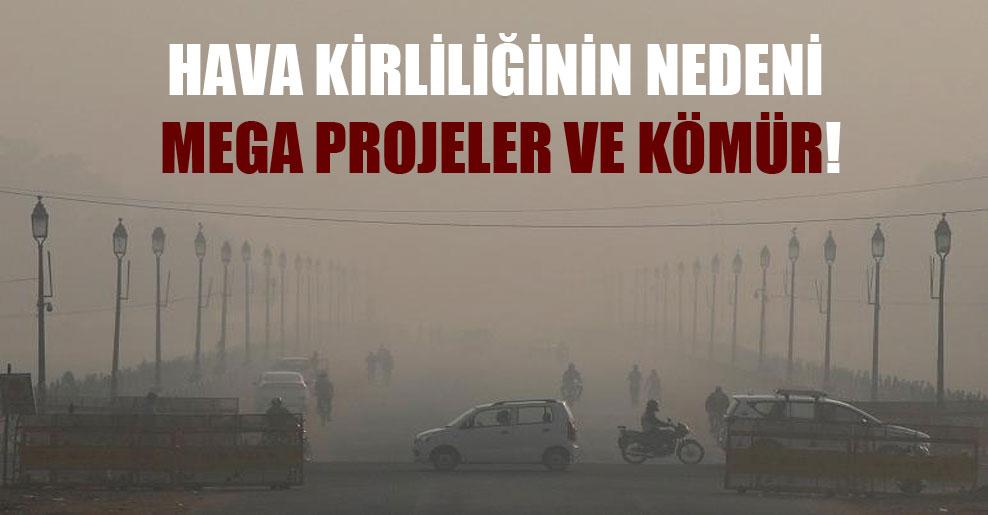 Hava kirliliğinin nedeni mega projeler ve kömür!