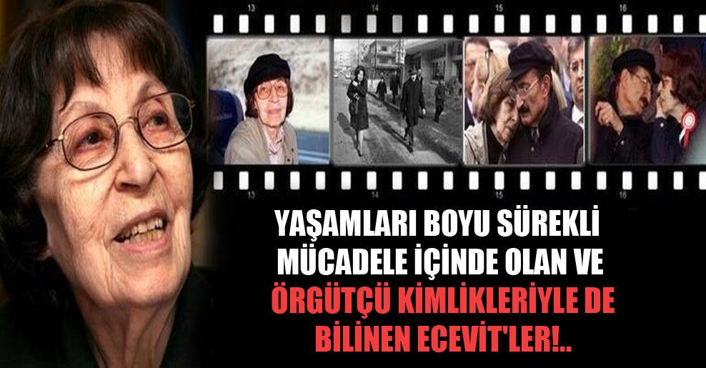 Yaşamları boyu sürekli mücadele içinde olan ve örgütçü kimlikleriyle de bilinen Ecevit'ler!..