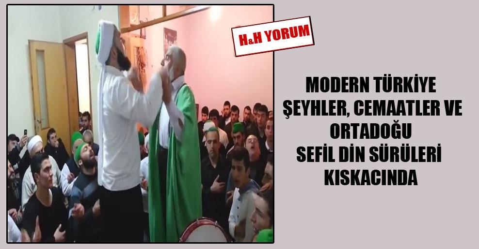 Modern Türkiye şeyhler, cemaatler ve Ortadoğu sefil din sürüleri kıskacında