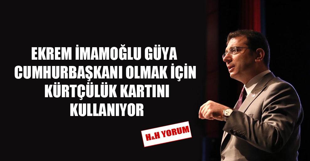 Ekrem İmamoğlu güya Cumhurbaşkanı olmak için Kürtçülük kartını kullanıyor!
