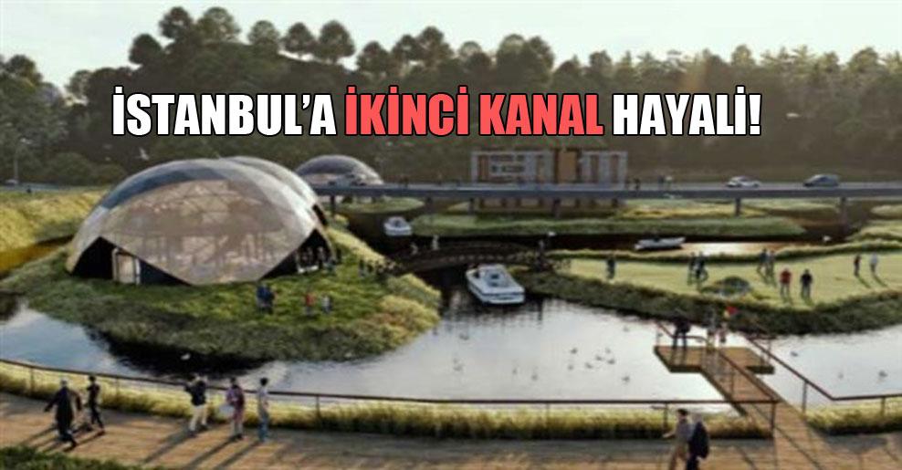İstanbul'a ikinci kanal hayali!