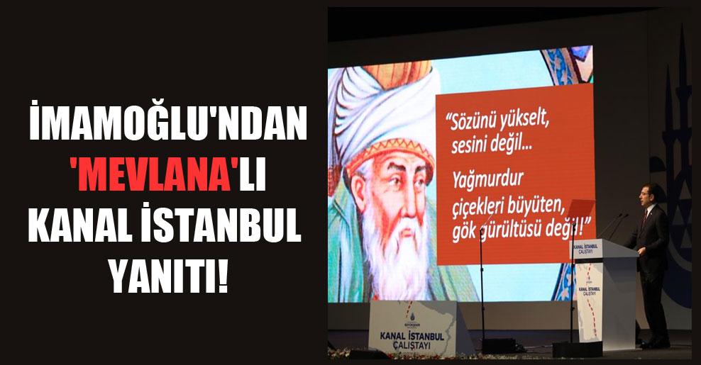 İmamoğlu'ndan 'Mevlana'lı Kanal İstanbul yanıtı!