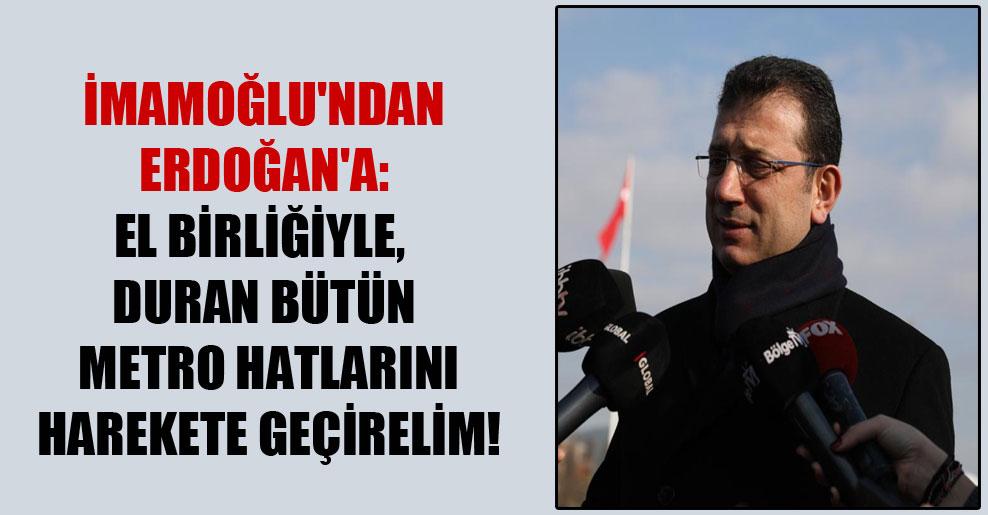 İmamoğlu'ndan Erdoğan'a: El birliğiyle, duran bütün metro hatlarını harekete geçirelim!
