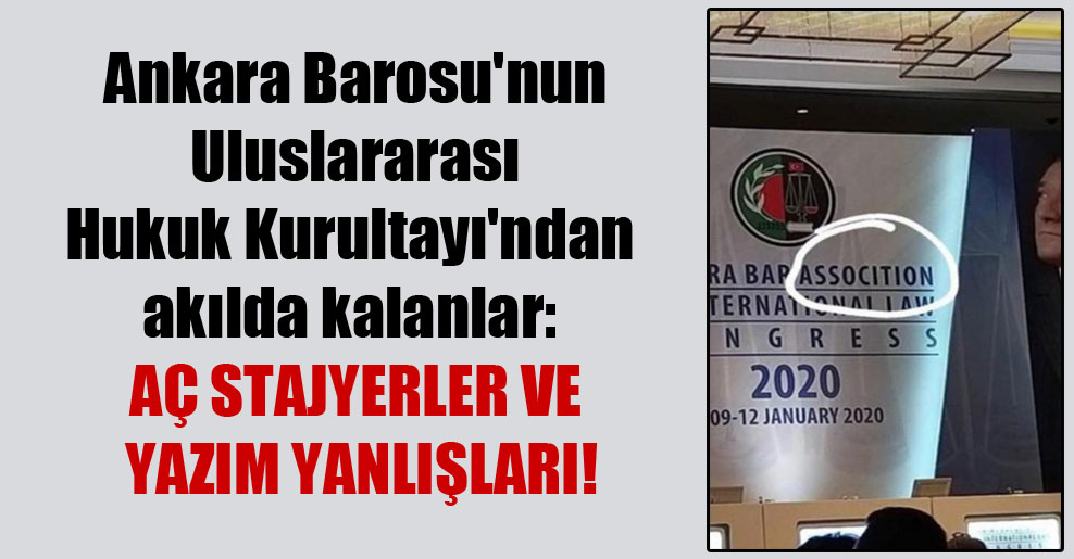 Ankara Barosu'nun Uluslararası Hukuk Kurultayı'ndan akılda kalanlar: Aç stajyerler ve yazım yanlışları!