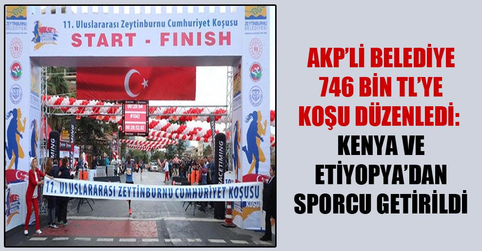 AKP'li belediye 746 bin TL'ye koşu düzenledi: Kenya ve Etiyopya'dan sporcu getirildi