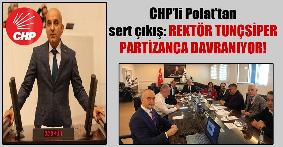 CHP'li Polat'tan sert çıkış: Rektör Tunçsiper partizanca davranıyor!