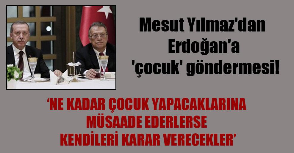Mesut Yılmaz'dan Erdoğan'a 'çocuk' göndermesi!