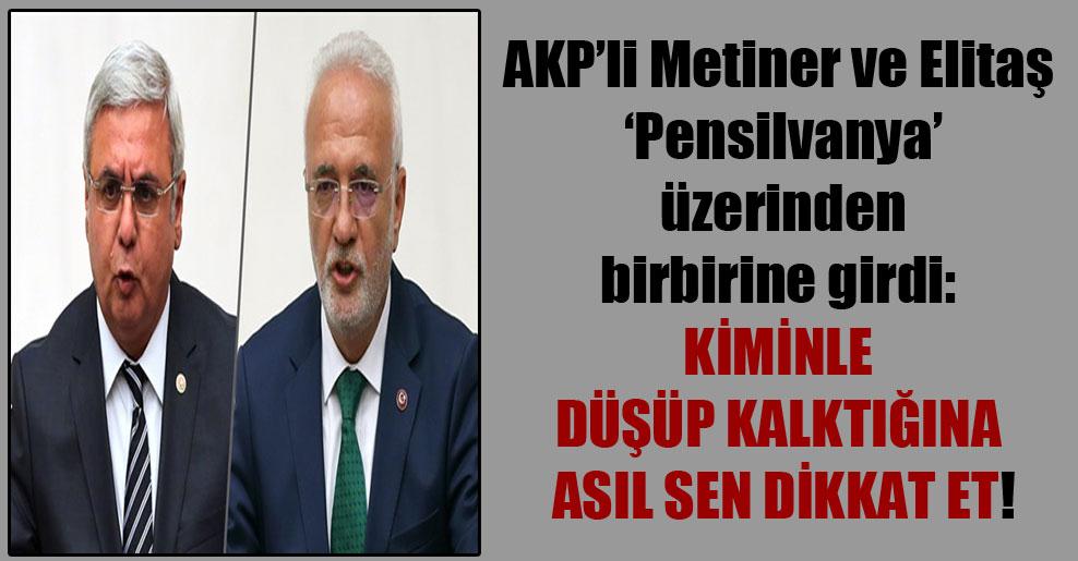AKP'li Metiner ve Elitaş 'Pensilvanya' üzerinden birbirine girdi: Kiminle düşüp kalktığına asıl sen dikkat et!