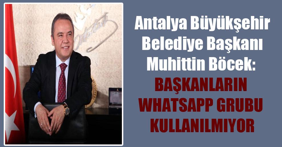 Antalya Büyükşehir Belediye Başkanı Muhittin Böcek: Başkanların Whatsapp grubu kullanılmıyor