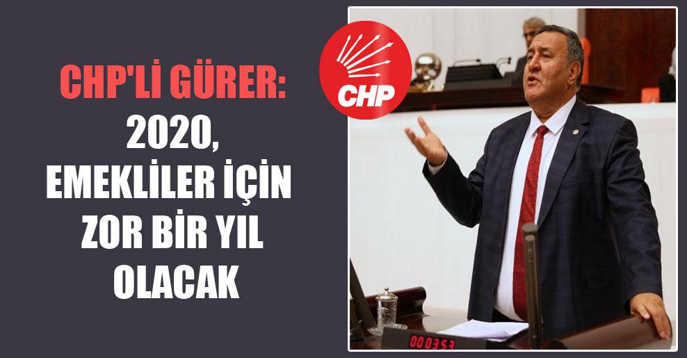 CHP'li Gürer: 2020, emekliler için zor bir yıl olacak