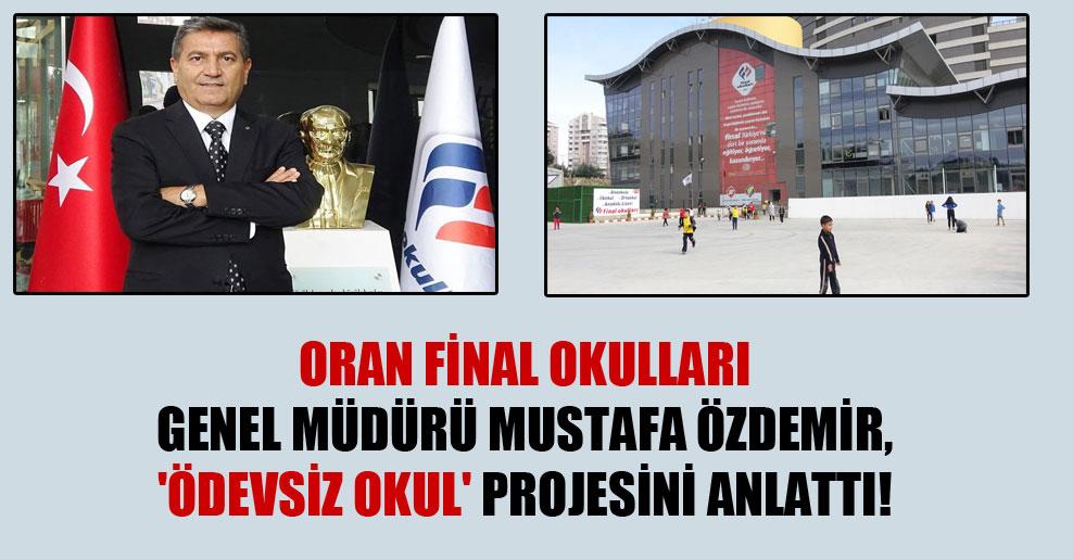 Oran Final Okulları Genel Müdürü Mustafa Özdemir, 'ödevsiz okul' projesini anlattı!