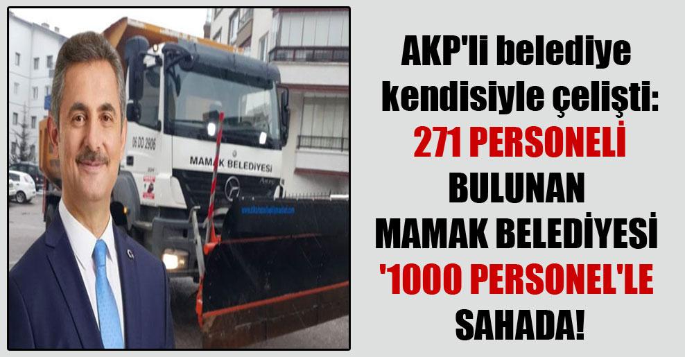 AKP'li belediye kendisiyle çelişti: 271 personeli bulunan Mamak Belediyesi '1000 personel'le sahada!
