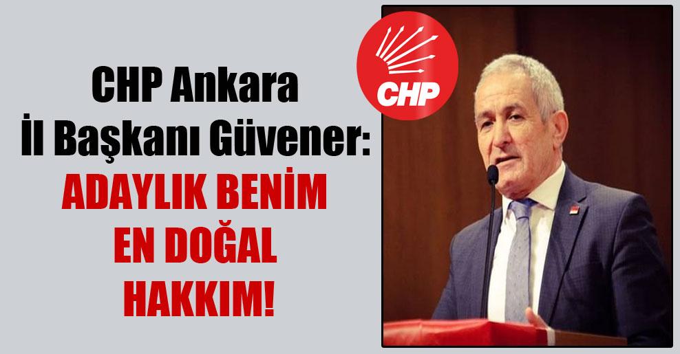 CHP Ankara İl Başkanı Güvener: Adaylık benim en doğal hakkım!