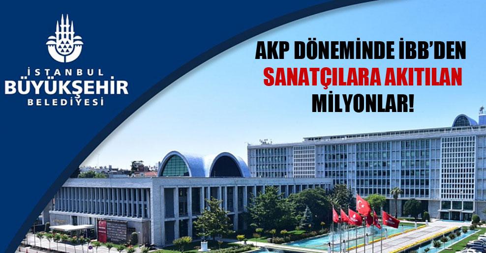 AKP döneminde İBB'den sanatçılara akıtılan milyonlar!