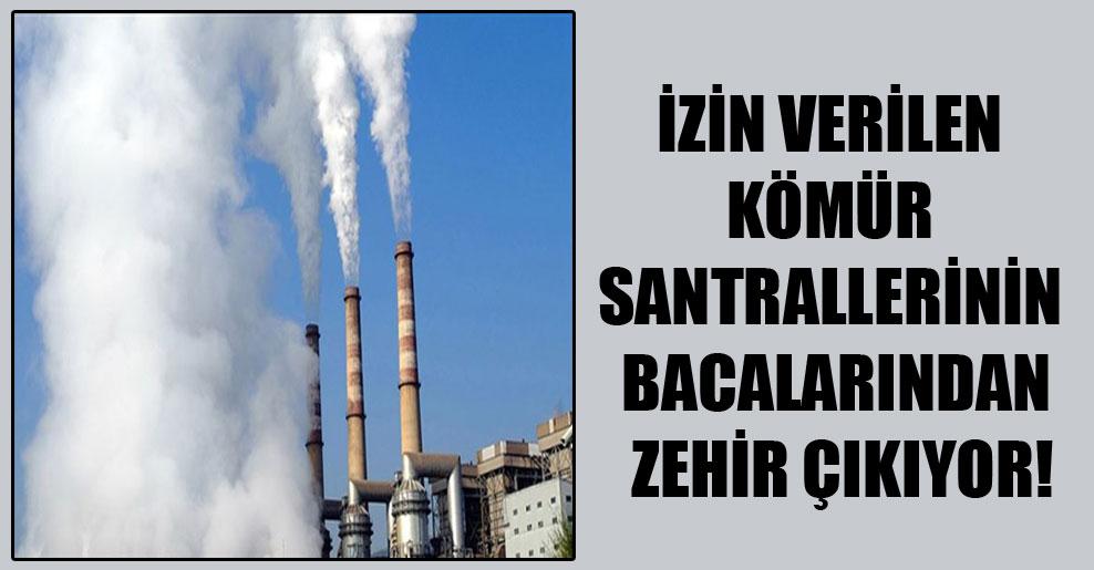 İzin verilen kömür santrallerinin bacalarından zehir çıkıyor!