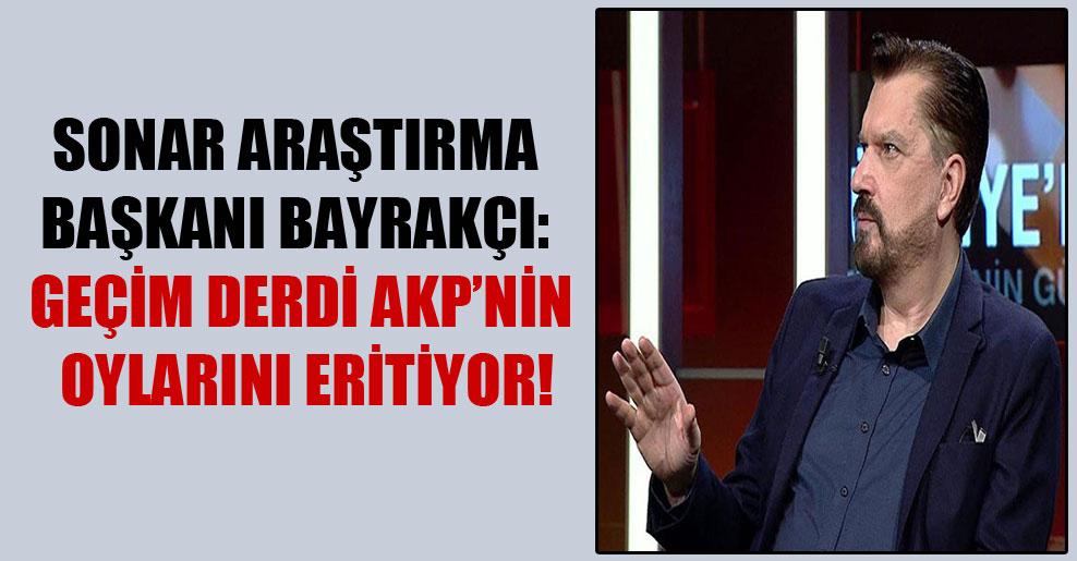 SONAR Araştırma Başkanı Bayrakçı: Geçim derdi AKP'nin oylarını eritiyor!