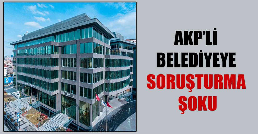 AKP'li belediyeye soruşturma şoku