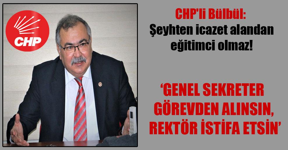 CHP'li Bülbül: Şeyhten icazet alandan eğitimci olmaz!